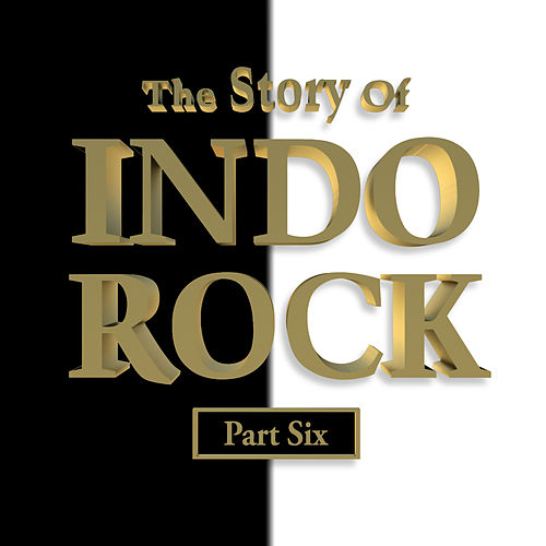 Play & Download The Story of Indo Rock, Vol. 6 by Various Artists | Napster