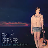 A Book of New Beginnings by Emily Keener