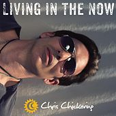 Living in the Now by Chris Chickering