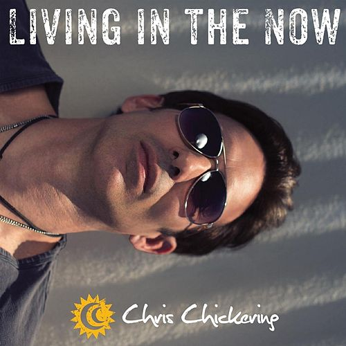 Play & Download Living in the Now by Chris Chickering | Napster