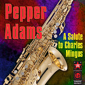 A Salute to Charles Mingus by Pepper Adams