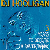 Play & Download 3 Years to Become a Ravermaniac by DJ Hooligan | Napster