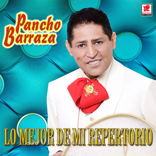 Play & Download Lo Mejor de Mi Repertorio by Pancho Barraza | Napster