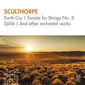 Sculthorpe: Earth Cry, Sonata for Strings No. 3, Djilile and Other Orchestral Works by Various Artists