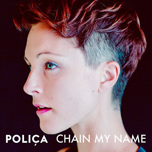 Play & Download Chain My Name by Poliça | Napster