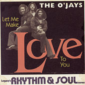Let Me Make Love To You by The O'Jays