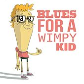 Blues For a Wimpy Kid by Various Artists