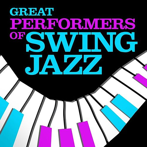 Play & Download Great Performers of Swing Jazz by Various Artists | Napster