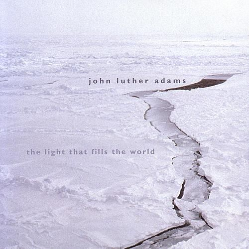 The Light That Fills the World by John Luther Adams