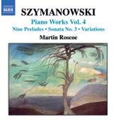SZYMANOWSKI: Piano Works, Vol.  4 by Martin Roscoe