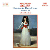 Play & Download SOLER, A.: Sonatas for Harpsichord, Vol.  10 by Gilbert Rowland | Napster
