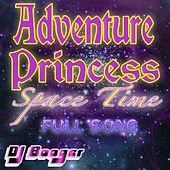 Play & Download Adventure Princess Space Time (Full Song) by DJ Booger | Napster