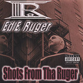 Shots From Tha Ruger by Ed E. Ruger