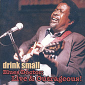Blues Doctor: Live & Outrageous! by Drink Small