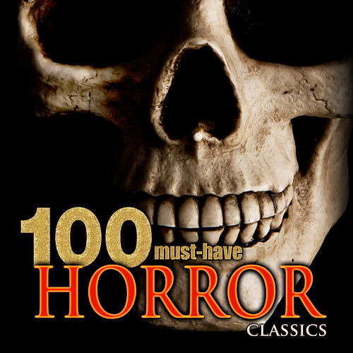 100 Must-Have Horror Classics by Various Artists
