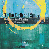 Play & Download Ensemble Works of To the Earth and Sun by Various Artists | Napster