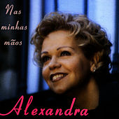 Play & Download Nas Minhas Mãos by Alexandra | Napster