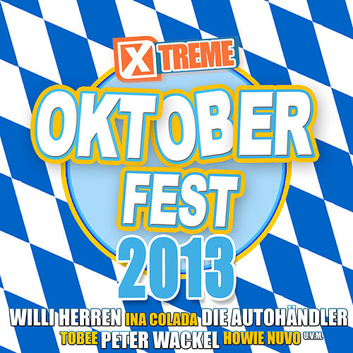 Play & Download Xtreme Oktoberfest 2013 by Various Artists | Napster