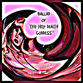 Ballad Of The Hip Death Goddess by Various Artists