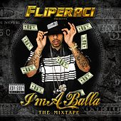 Play & Download I'm A Balla - The Mixtape by Lil' Flip | Napster