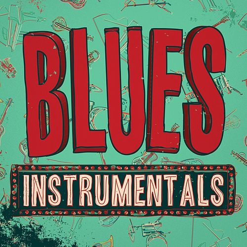 Play & Download Blues: Instrumentals by Various Artists | Napster