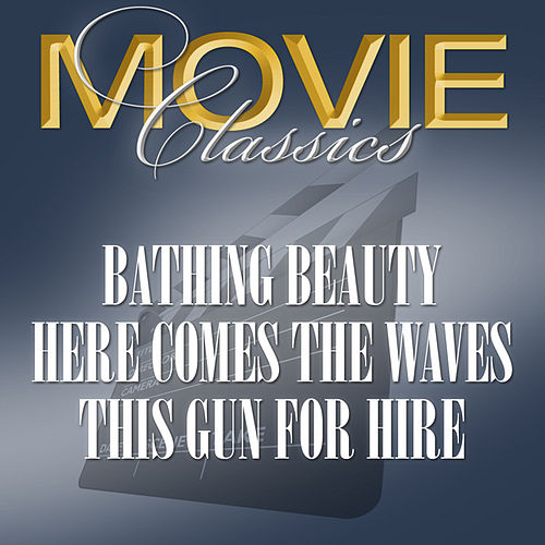 Play & Download Bathing Beauty - Here Come The Waves - This Guns For Hire by Various Artists | Napster