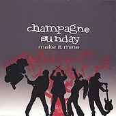 Play & Download Make It Mine by Champagne Sunday | Napster