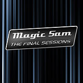 Play & Download The Final Sessions by Magic Sam's Blues Band | Napster