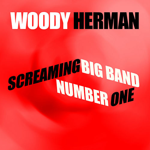 Screaming Big Band Number One by Woody Herman