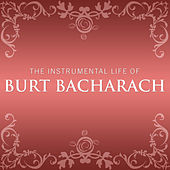 Instrumental Life of Burt Bacharach by Burt Bacharach