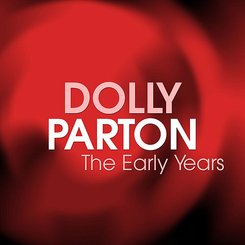 Play & Download The Early Years by Dolly Parton | Napster