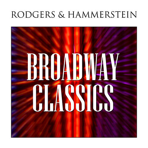 Play & Download Broadway Classics by Richard Rodgers and Oscar Hammerstein | Napster
