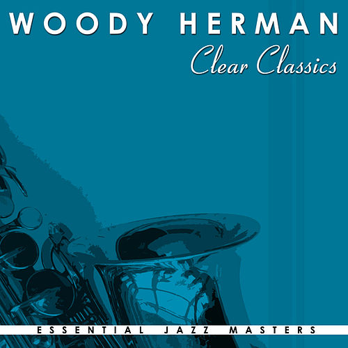 Play & Download Clear Classics by Woody Herman | Napster