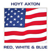 Play & Download Red, White & Blue by Hoyt Axton | Napster