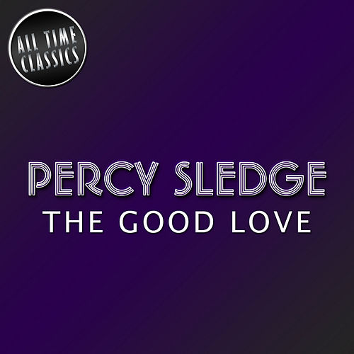 Play & Download The Good Love by Percy Sledge | Napster