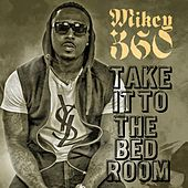 Take It to the Bedroom by Mikey 360