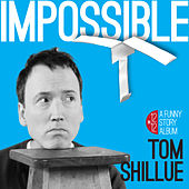 Play & Download Impossible by Tom Shillue | Napster
