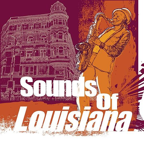 Play & Download Sounds of Louisiana by Various Artists | Napster