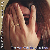 Play & Download The Man With The X-Ray Eyes by Walter Clevenger | Napster