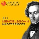 111 Mendelssohn Masterpieces by Various Artists
