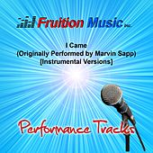 I Came (Originally Performed by Marvin Sapp) [Instrumental Performance Tracks] by Fruition Music Inc.
