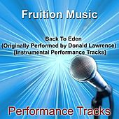 Play & Download Back to Eden (Originally Performed by Donald Lawrence) [Instrumental Performance Tracks] by Fruition Music Inc. | Napster