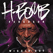 Play & Download Wiggin' Out by H-Bomb Ferguson | Napster