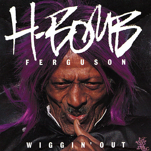 Wiggin' Out by H-Bomb Ferguson