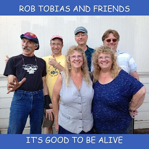 Play & Download It's Good to Be Alive by Rob Tobias and Friends | Napster
