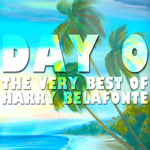 Play & Download Day O: The Very Best of Harry Belafonte by Harry Belafonte | Napster