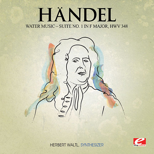 Play & Download Handel: Water Music, Suite No. 1 in F Major, HMV 348 (Digitally Remastered) by Herbert Waltl | Napster
