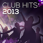 Play & Download Club Hits 2013 by Various Artists | Napster