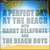 A Perfect Day at the Beach with Harry Belafonte and the Beach Boys by Various Artists