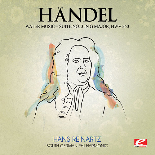 Play & Download Handel: Water Music, Suite No. 3 in G Major, HMV 350 (Digitally Remastered) by The South German Philharmonic | Napster